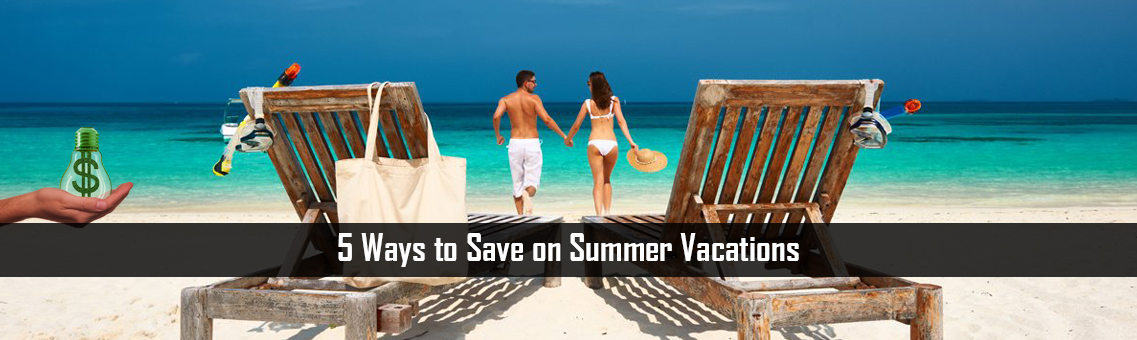 5 Ways to Save on Summer Vacations