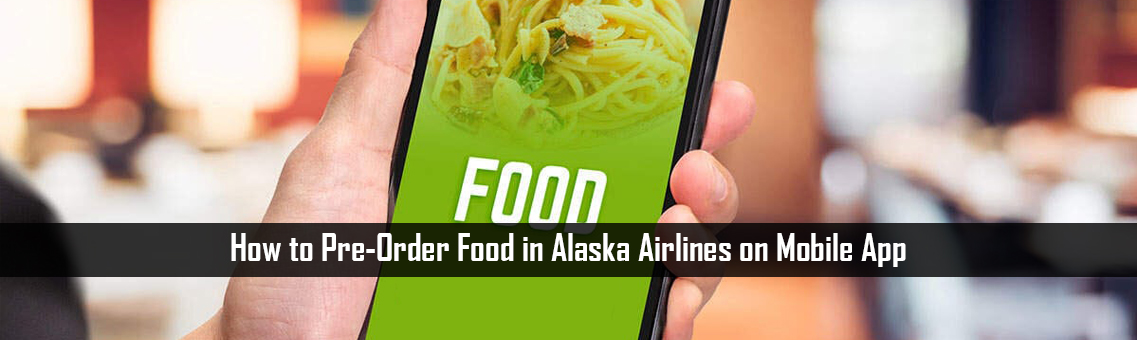 How to Pre-Order Food in Alaska Airlines on Mobile App: