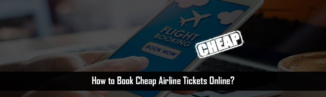 How to Book Cheap Airline Tickets? | Cheap Airline