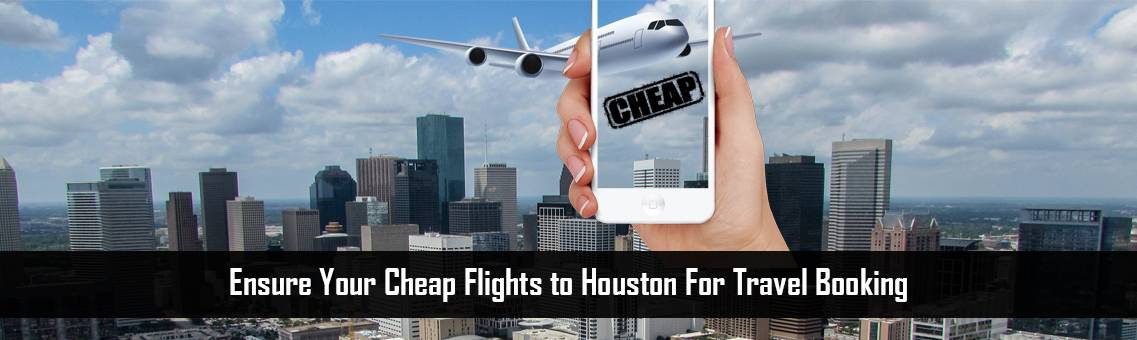 Cheap-Flights-to-Houston-FM-Blog1-27-7-21