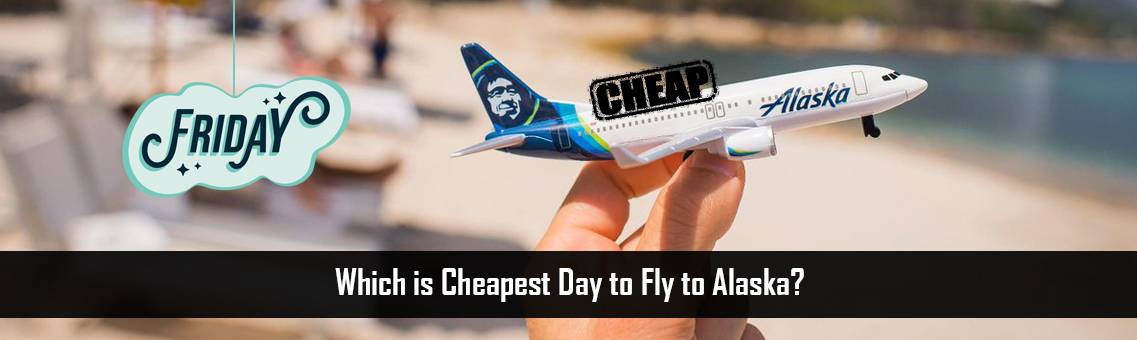 Cheapest-Day-Fly-Alaska-FM-Blog-19-8-21