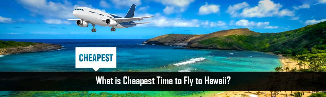 Cheapest-Time-Fly-Hawaii-FM-Blog-7-9-21