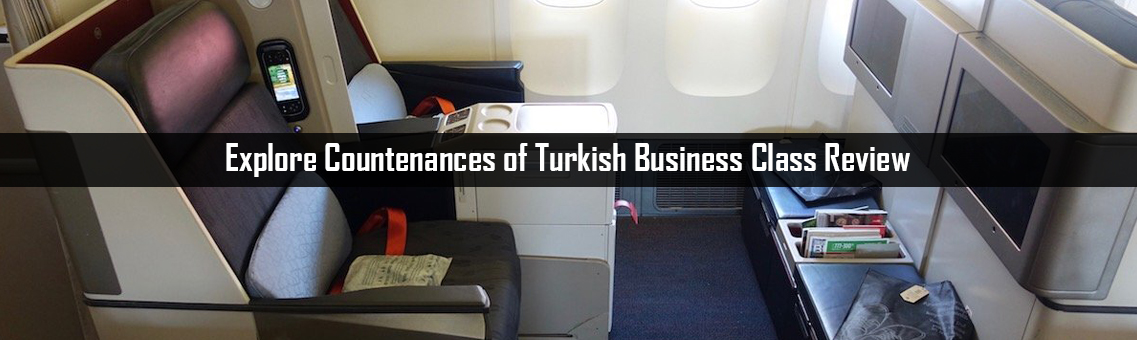 Explore Countenances of Turkish Business Class Review