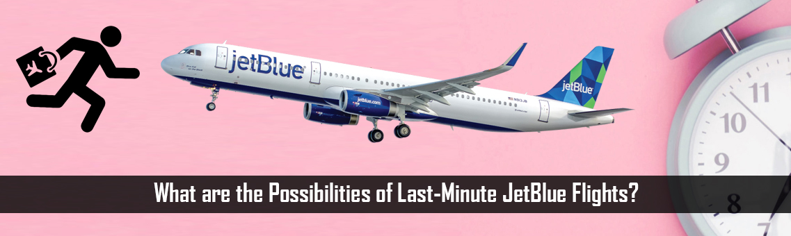 What are the Possibilities of Last-Minute JetBlue Flights?