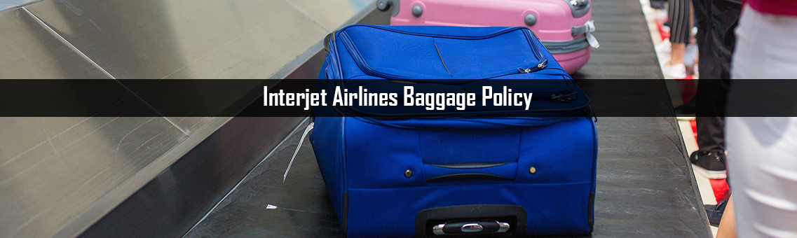 Inspection of Interjet Airlines Baggage Policy
