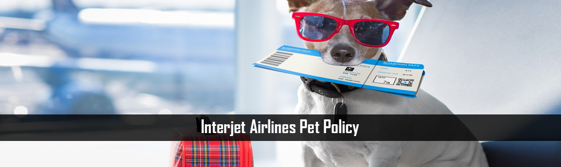 Inspection of Interjet Airlines Pet Policy