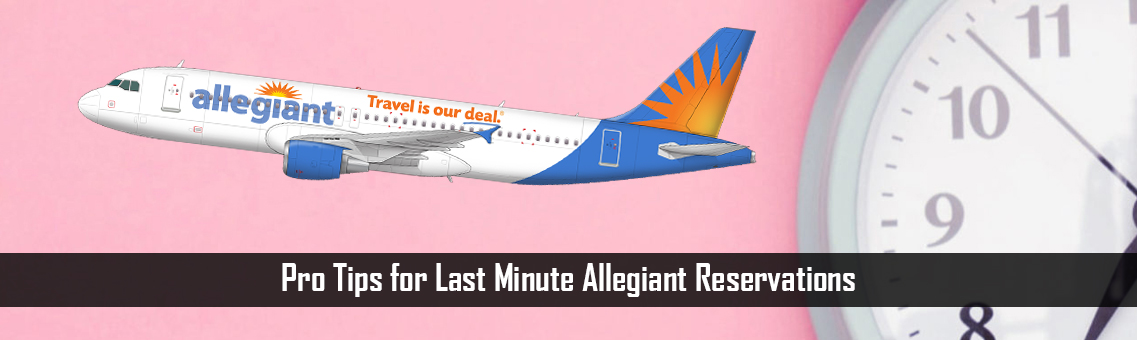 Pro Tips for Last Minute Allegiant Reservations